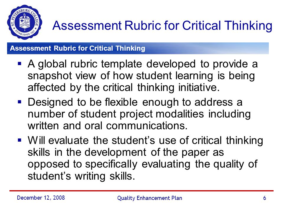 Assessment Rubric for Critical Thinking December 12, 2008 Quality Enhancement Plan6 Assessment Rubric for Critical Thinking  A global rubric template