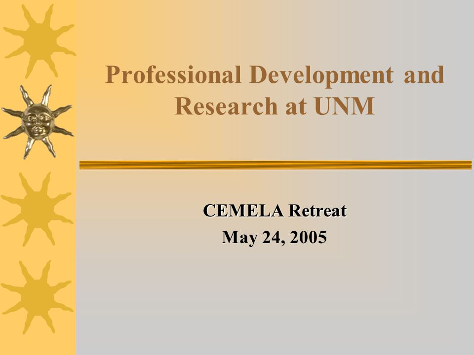 Professional Development and Research at UNM CEMELA Retreat May 24, 2005