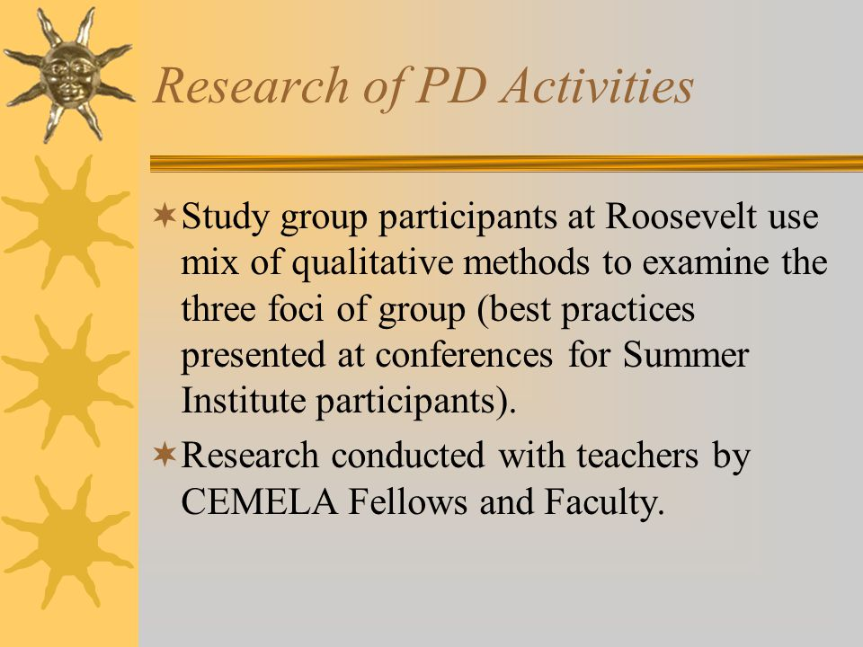Research of PD Activities  Study group participants at Roosevelt use mix of qualitative methods to examine the three foci of group (best practices presented at conferences for Summer Institute participants).