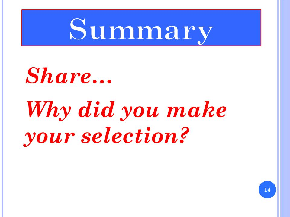 Share… Why did you make your selection? 14
