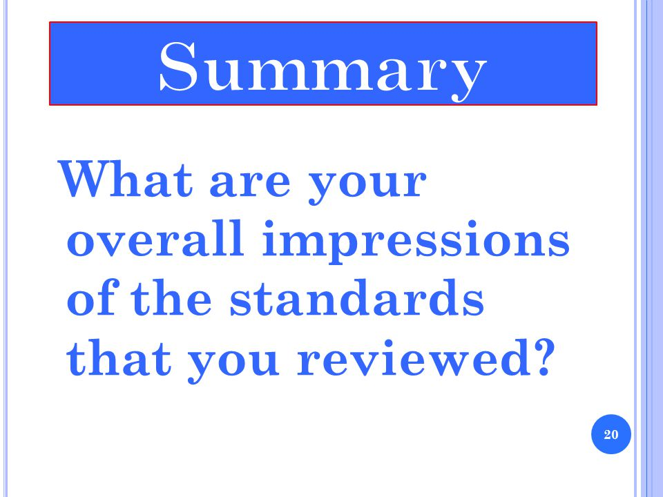 What are your overall impressions of the standards that you reviewed 20