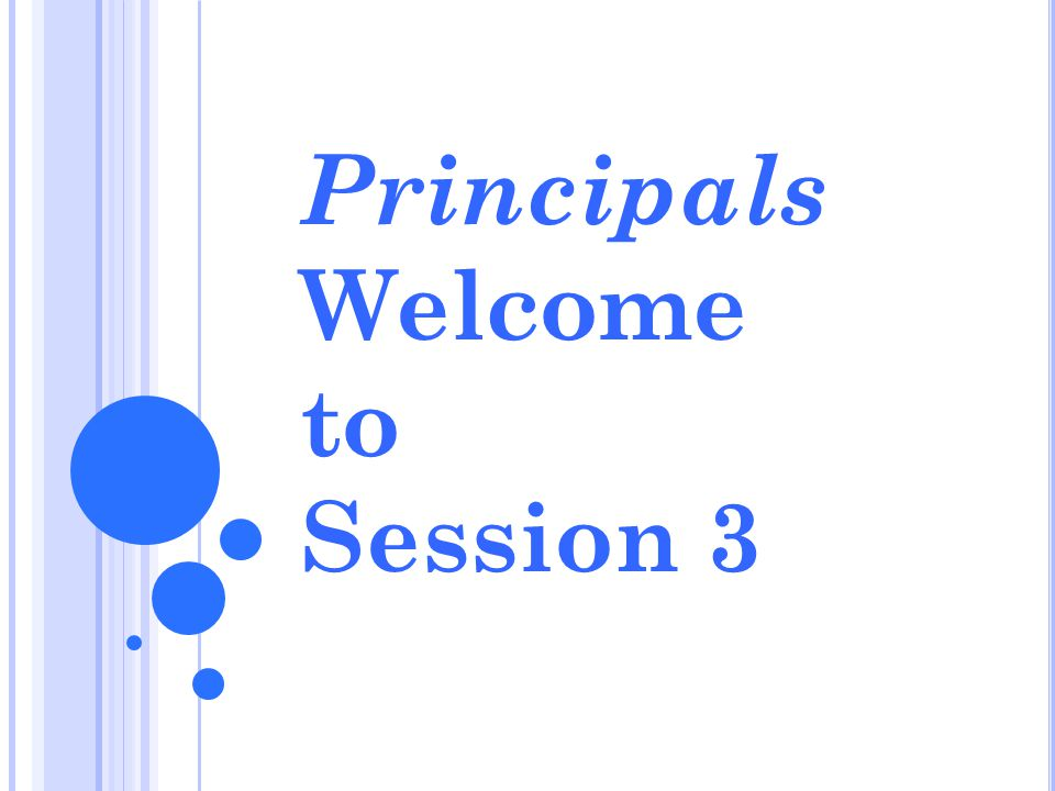 Principals Welcome to Session 3