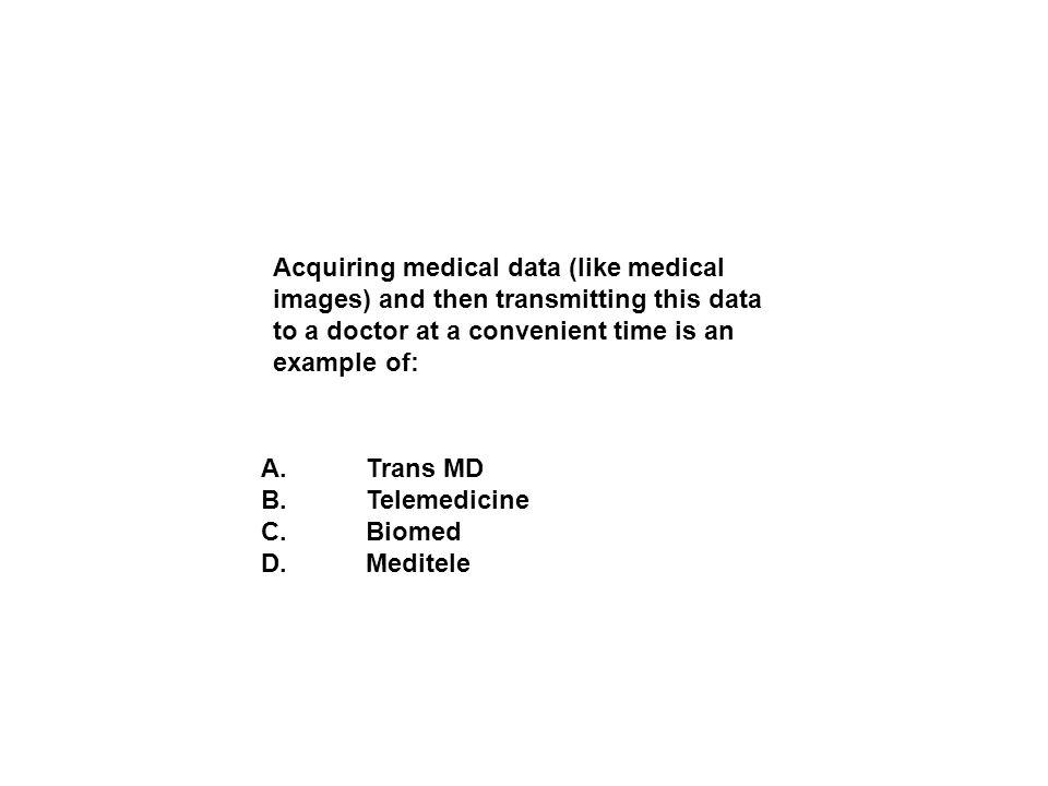 A. Trans MD B. Telemedicine C. Biomed D. Meditele