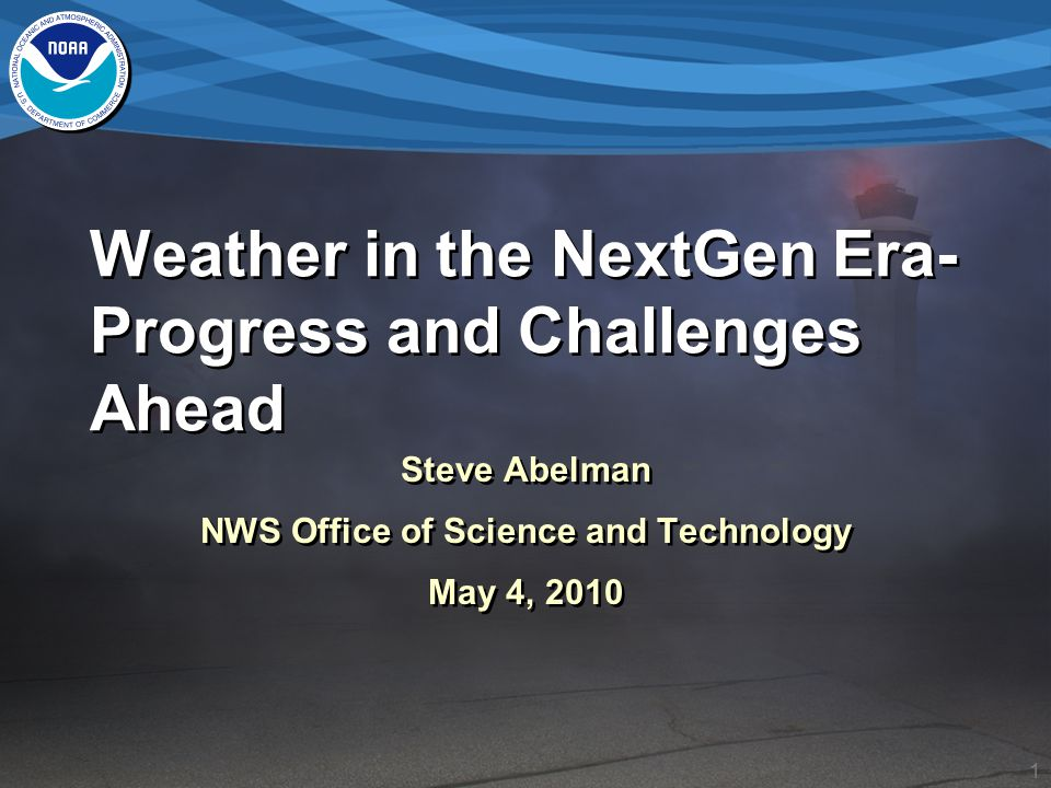 2 Overview The vision of NextGen weather (only 2 slides, I promise!) Progress toward an initial operating capability Capability Evaluation Numerical Model Enhancements Forecaster In/Over the Loop Techniques Aviation Weather Testbed Challenges Ahead The Transition from NowGen to NextGen Product Consistency Probabilistic Information The vision of NextGen weather (only 2 slides, I promise!) Progress toward an initial operating capability Capability Evaluation Numerical Model Enhancements Forecaster In/Over the Loop Techniques Aviation Weather Testbed Challenges Ahead The Transition from NowGen to NextGen Product Consistency Probabilistic Information