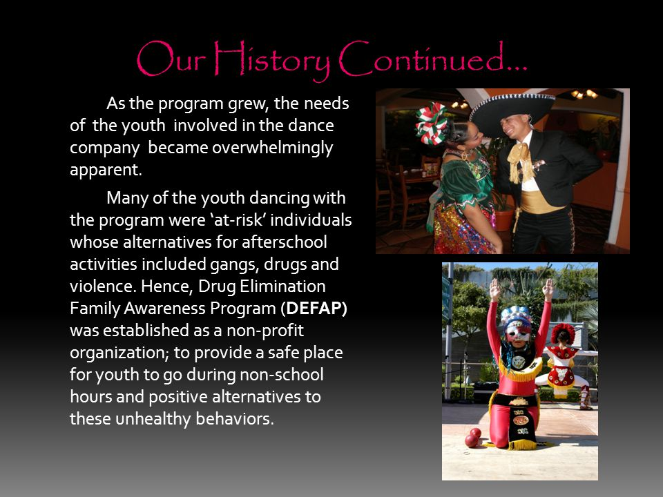 Our History Continued… As the program grew, the needs of the youth involved in the dance company became overwhelmingly apparent.