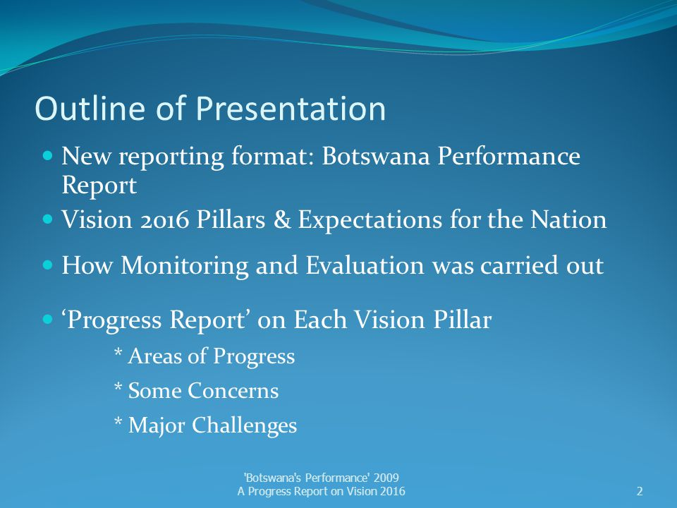 Vision Pillar 5: An Open, Democratic and Accountable Nation Some Concerns ► Despite high rankings in Africa, Botswana's rank worldwide is dropping in certain areas – 'regulatory quality (12.1%)' and 'voice and accountability (11.7%)' source: Progress of Good Governance in Botswana 2008 (BIDPA).