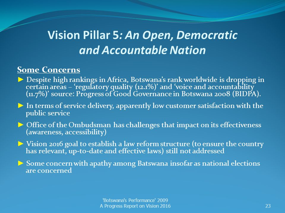 Vision Pillar 5: An Open, Democratic and Accountable Nation Some Concerns ► Despite high rankings in Africa, Botswana's rank worldwide is dropping in