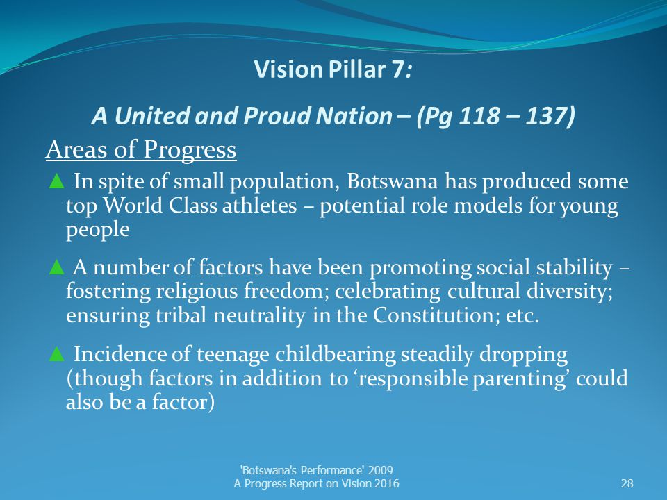 Vision Pillar 7: A United and Proud Nation – (Pg 118 – 137) Areas of Progress ▲ In spite of small population, Botswana has produced some top World Cla