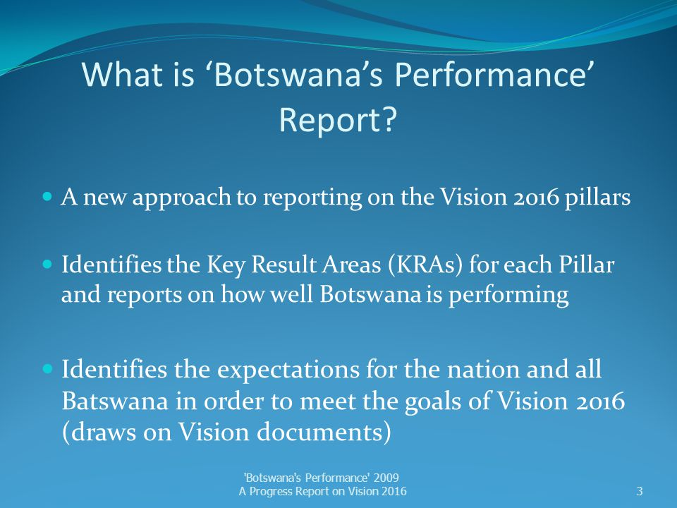 Vision Pillar 5: An Open, Democratic and Accountable Nation Major Challenges ▼ None identified Botswana s Performance 2009 A Progress Report on Vision 201624