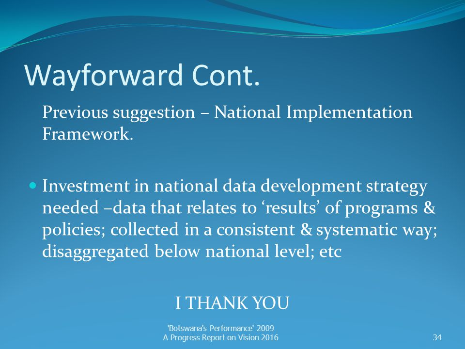 Wayforward Cont. Previous suggestion – National Implementation Framework. Investment in national data development strategy needed –data that relates t