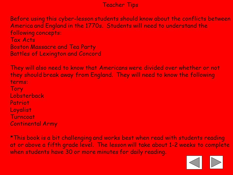 Teacher Tips Before using this cyber-lesson students should know about the conflicts between America and England in the 1770s.