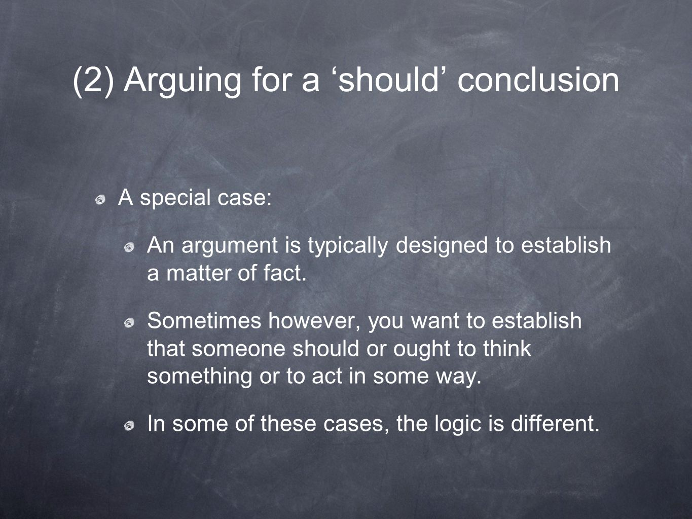 (2) Arguing for a 'should' conclusion A special case: An argument is typically designed to establish a matter of fact.