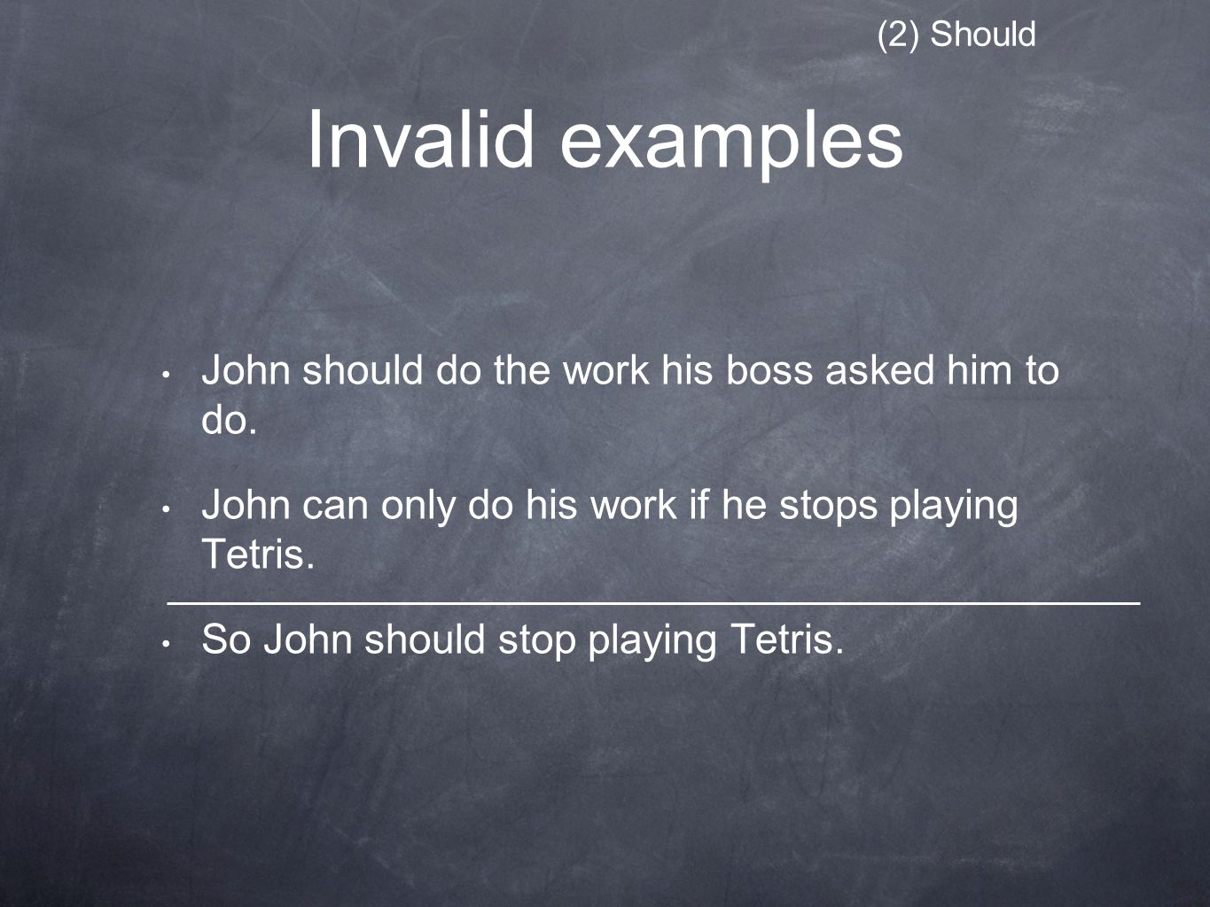 Invalid examples John should do the work his boss asked him to do.