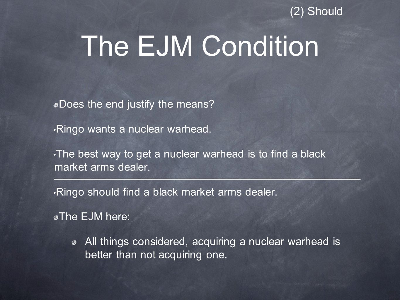 The EJM Condition Does the end justify the means. Ringo wants a nuclear warhead.