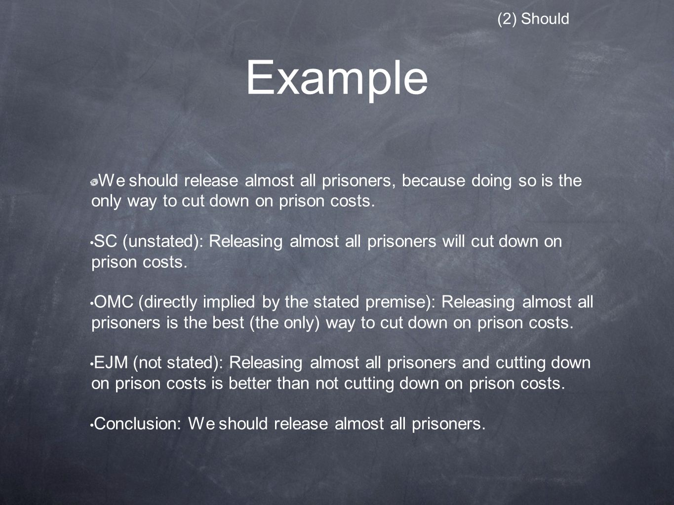 Example We should release almost all prisoners, because doing so is the only way to cut down on prison costs.