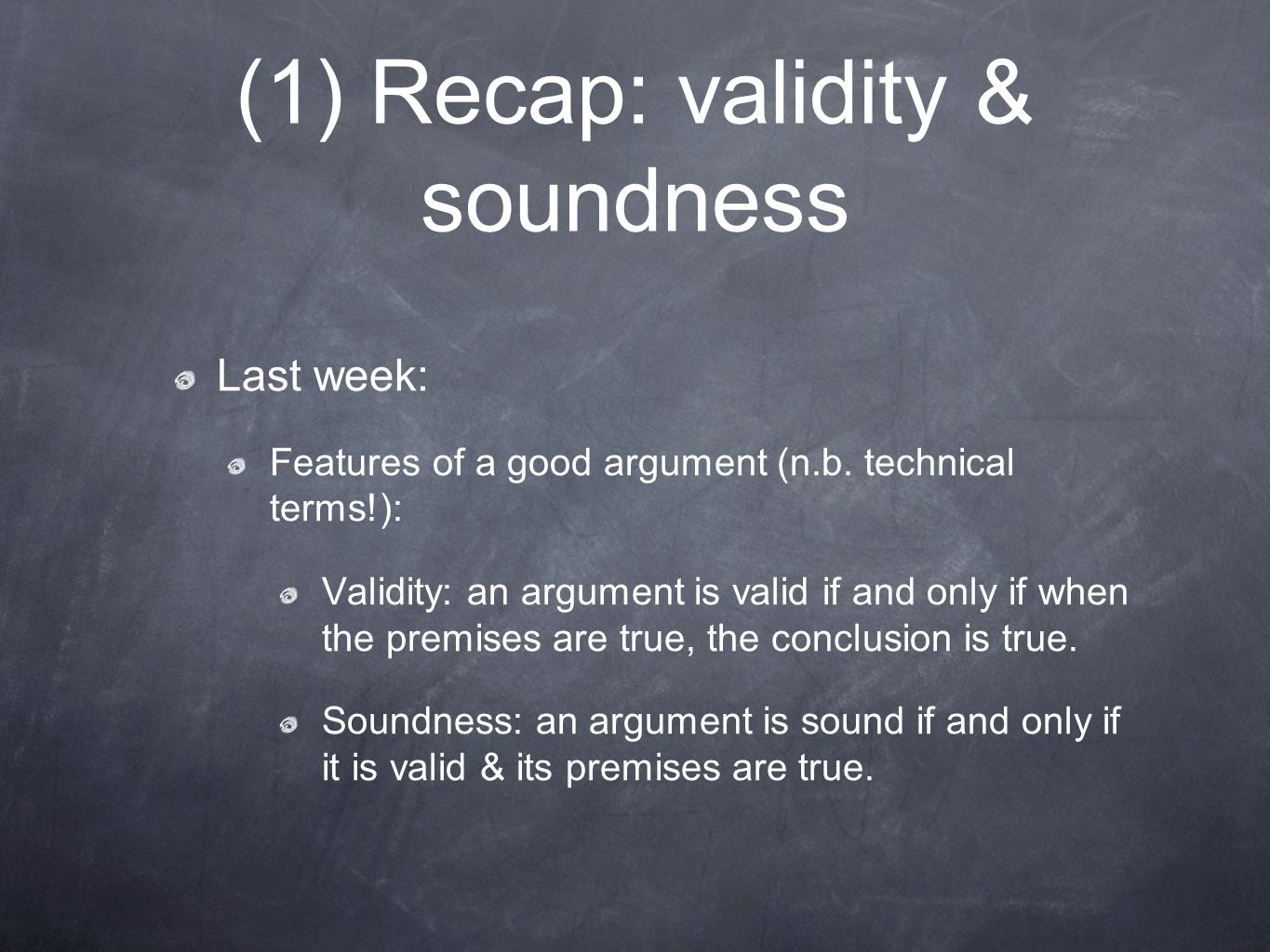 (1) Recap: validity & soundness Last week: Features of a good argument (n.b.