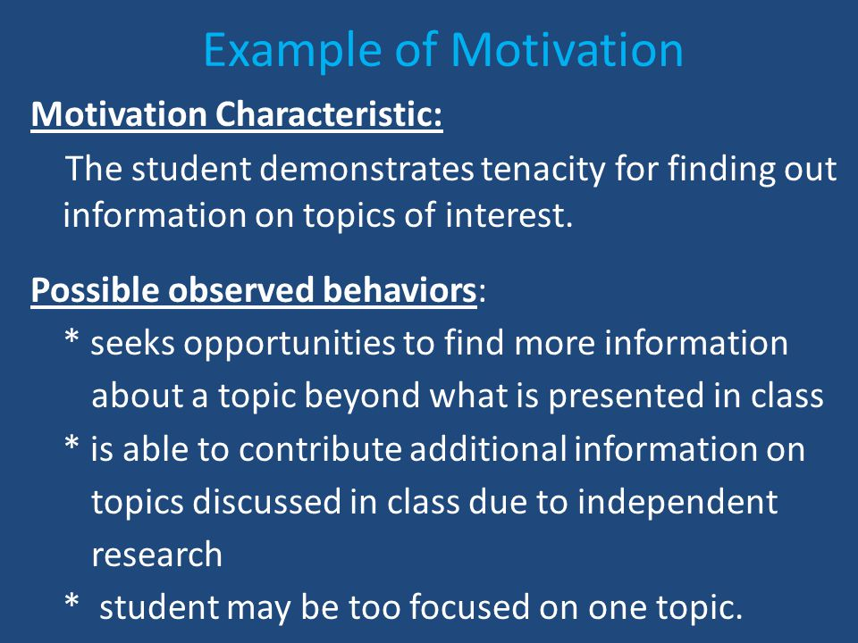 Example of Motivation Motivation Characteristic: The student demonstrates tenacity for finding out information on topics of interest.