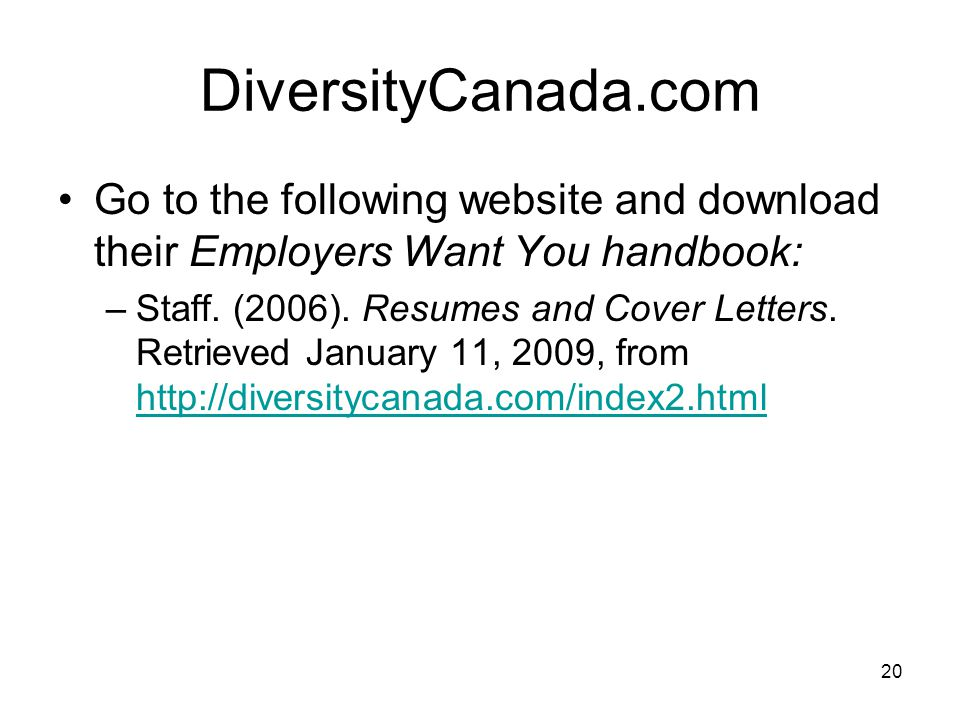 20 DiversityCanada.com Go to the following website and download their Employers Want You handbook: –Staff.