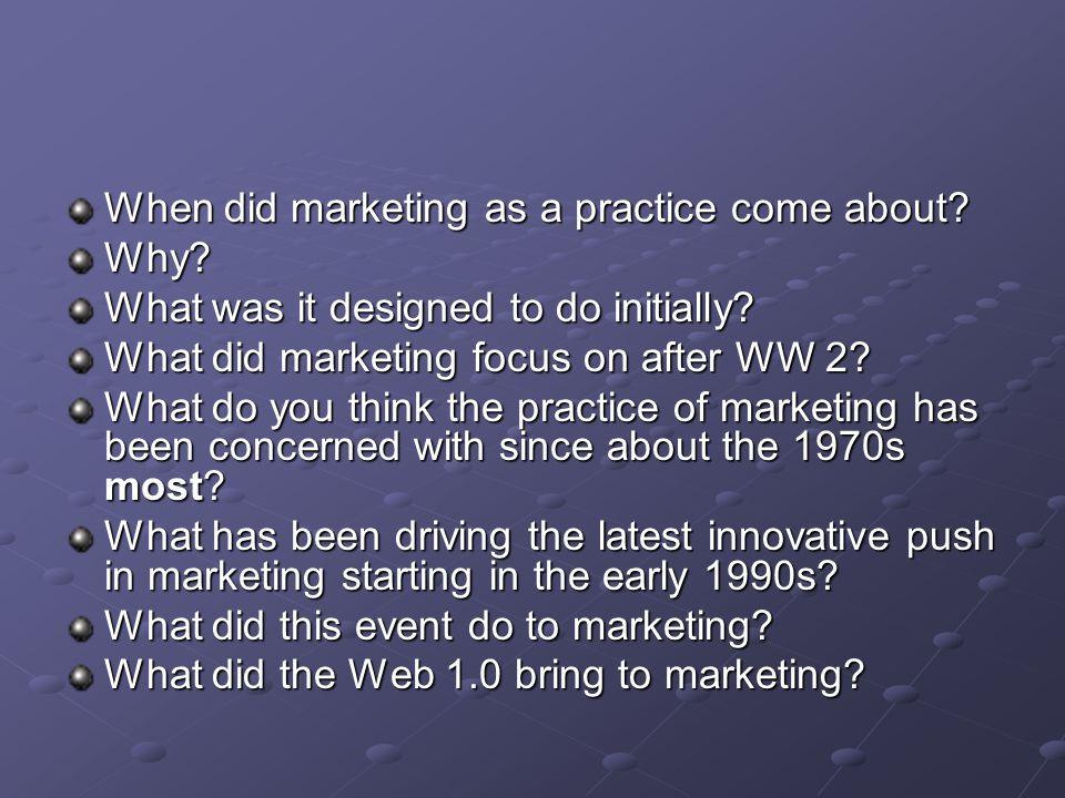 When did marketing as a practice come about.Why. What was it designed to do initially.