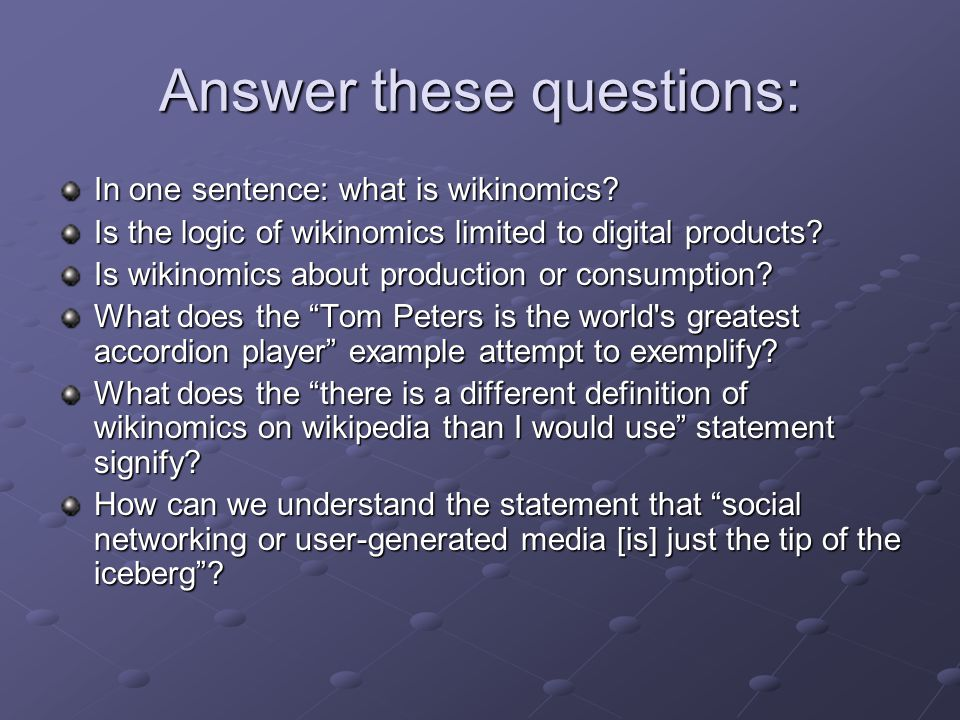 Answer these questions: In one sentence: what is wikinomics? Is the logic of wikinomics limited to digital products? Is wikinomics about production or