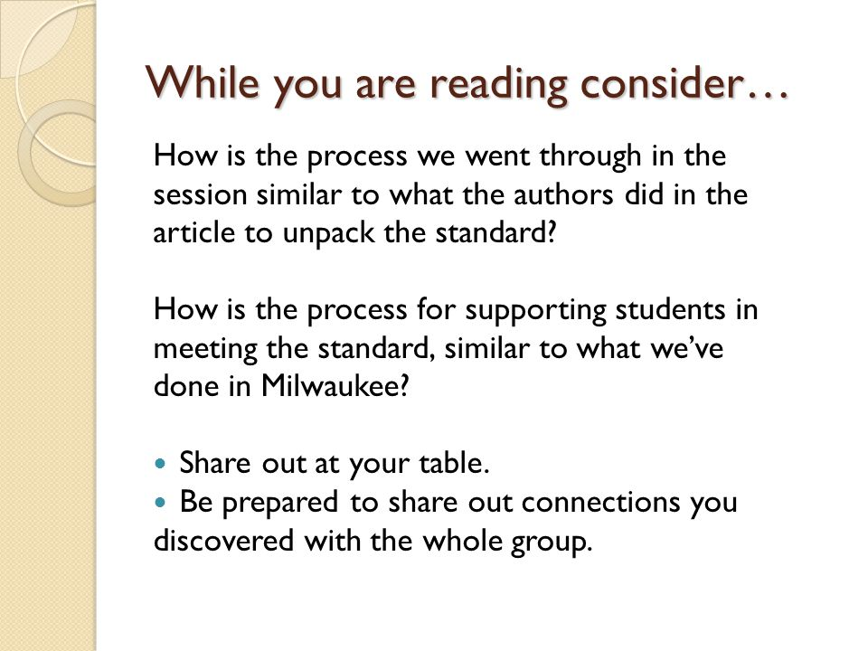 While you are reading consider… How is the process we went through in the session similar to what the authors did in the article to unpack the standard.