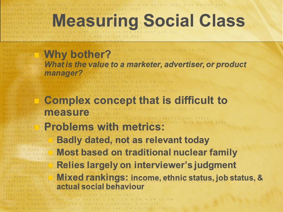 Measuring Social Class Social Class Segmentation Issues: Ignore status inconsistency Ignore intergenerational mobility Ignore subjective social class (self- identity vs.