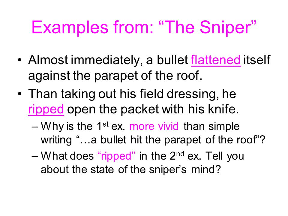 Examples from: The Sniper Almost immediately, a bullet flattened itself against the parapet of the roof.