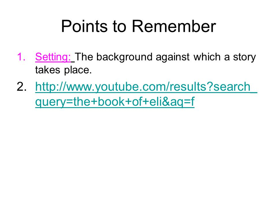 Points to Remember 1.Setting: The background against which a story takes place 2.
