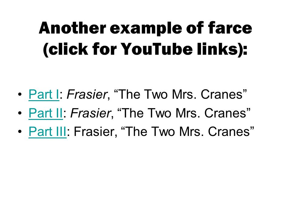 """Another example of farce (click for YouTube links): Part I: Frasier, """"The Two Mrs. Cranes""""Part I Part II: Frasier, """"The Two Mrs. Cranes""""Part II Part I"""