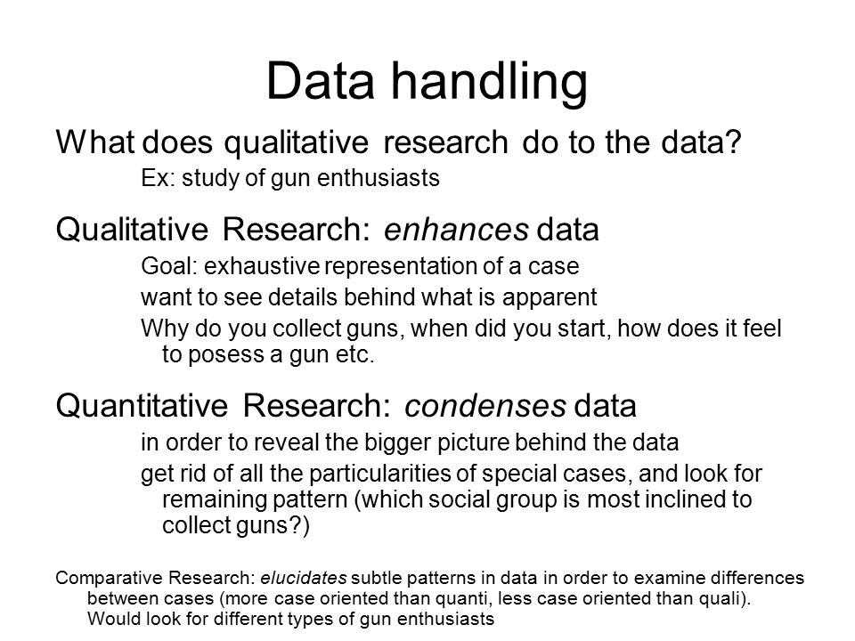 Data handling What does qualitative research do to the data.