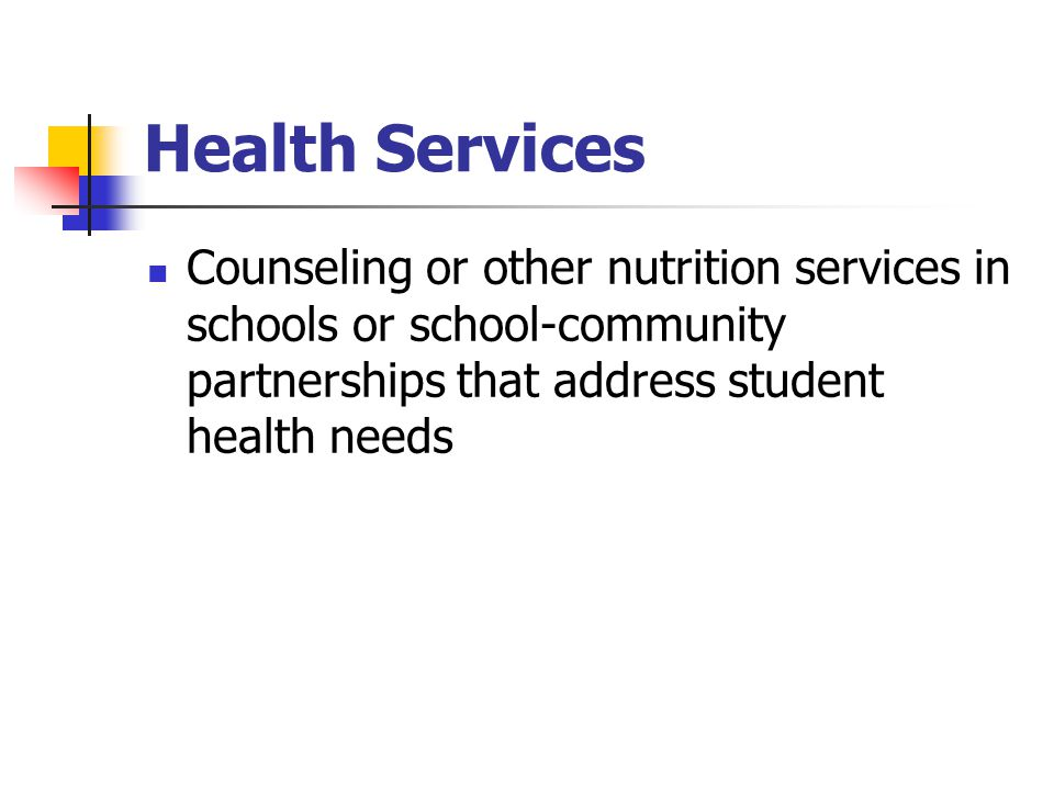 Health Services Counseling or other nutrition services in schools or school-community partnerships that address student health needs