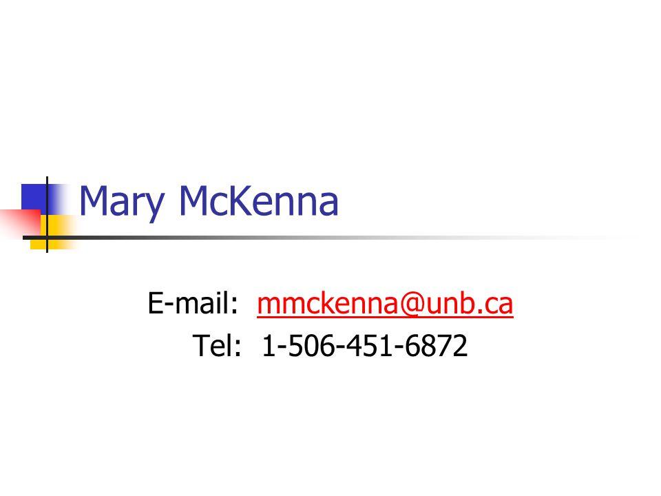 Mary McKenna E-mail: mmckenna@unb.cammckenna@unb.ca Tel: 1-506-451-6872