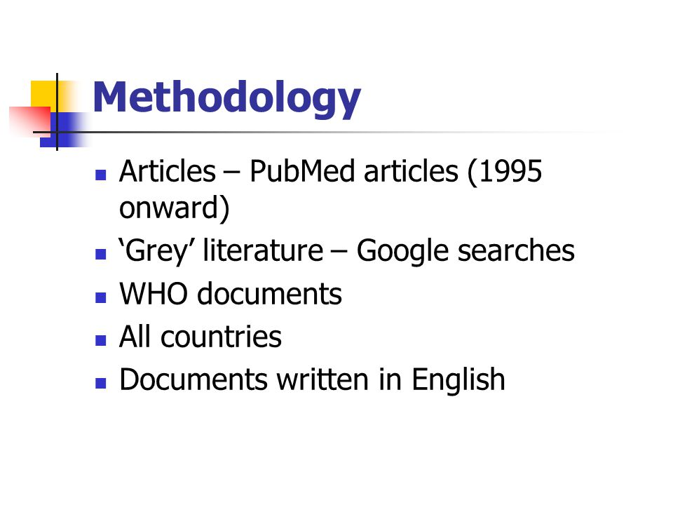 Methodology Articles – PubMed articles (1995 onward) 'Grey' literature – Google searches WHO documents All countries Documents written in English