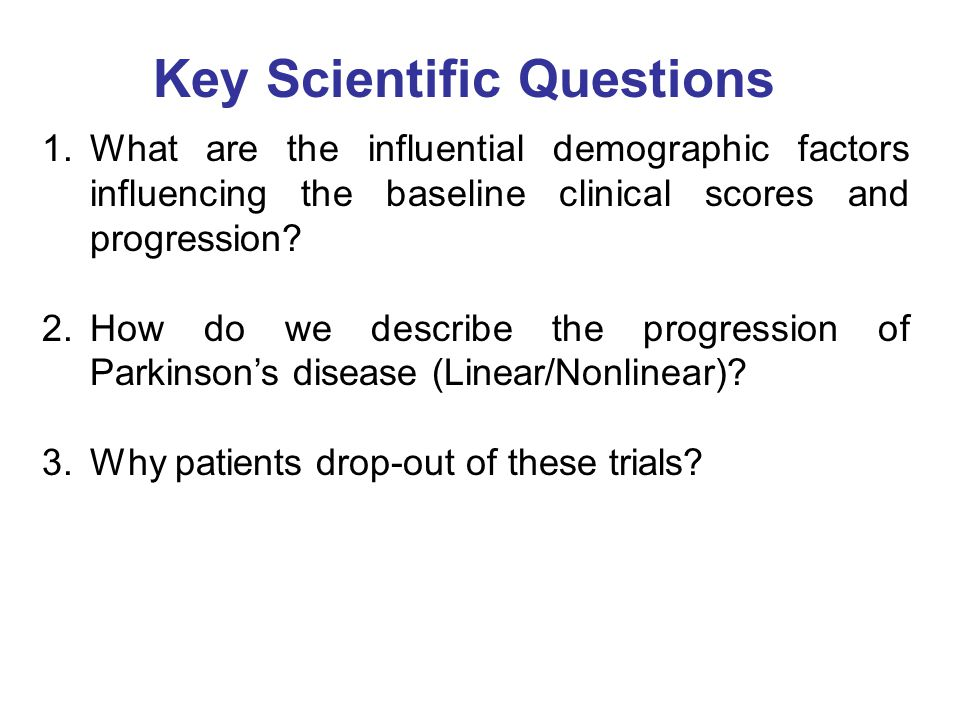Key Scientific Questions 1.What are the influential demographic factors influencing the baseline clinical scores and progression.