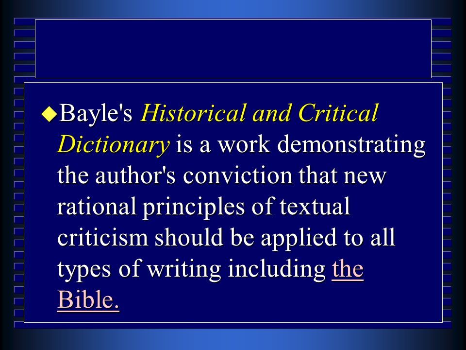 u Bayle's Historical and Critical Dictionary is a work demonstrating the author's conviction that new rational principles of textual criticism should