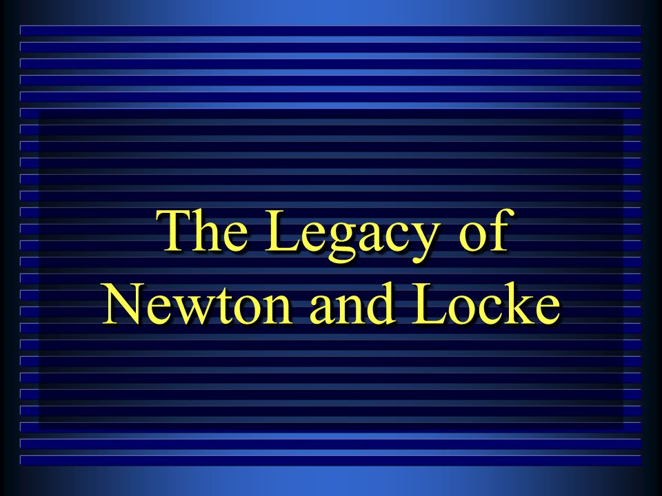 The Legacy of Newton and Locke