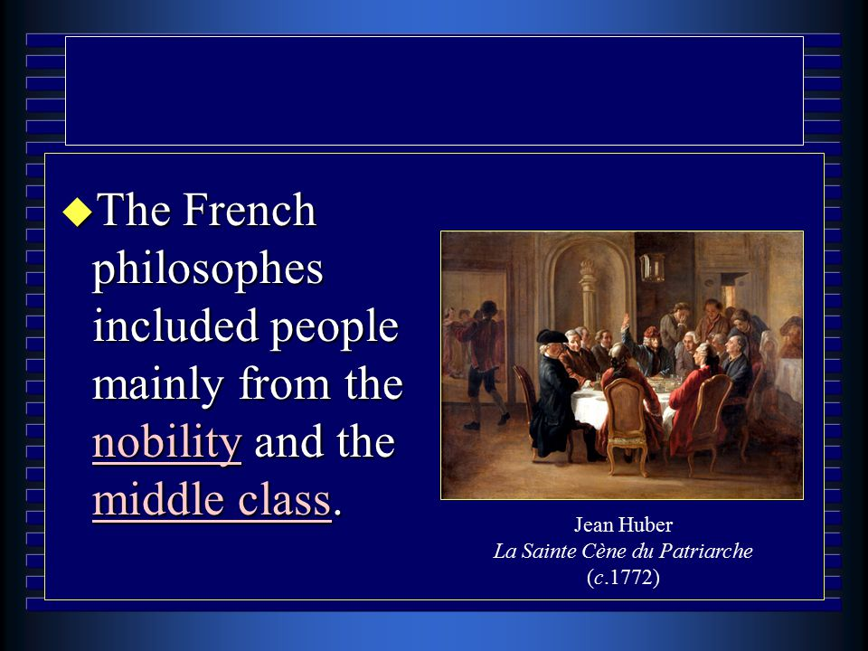 u The French philosophes included people mainly from the nobility and the middle class.