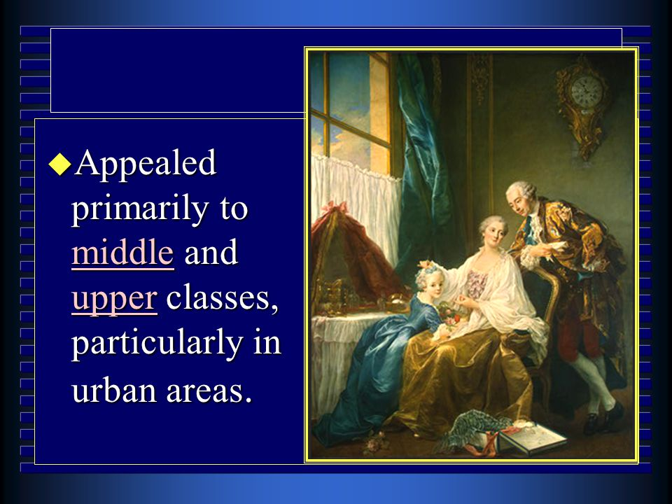 u Appealed primarily to middle and upper classes, particularly in urban areas.