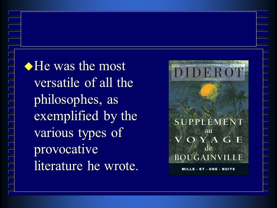 u He was the most versatile of all the philosophes, as exemplified by the various types of provocative literature he wrote.