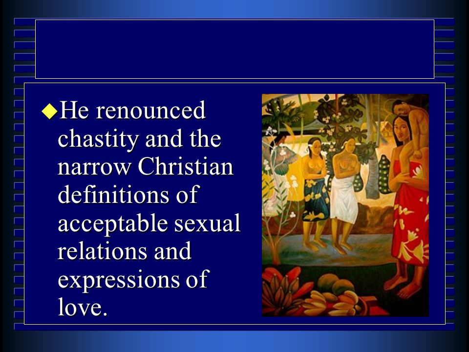 u He renounced chastity and the narrow Christian definitions of acceptable sexual relations and expressions of love.