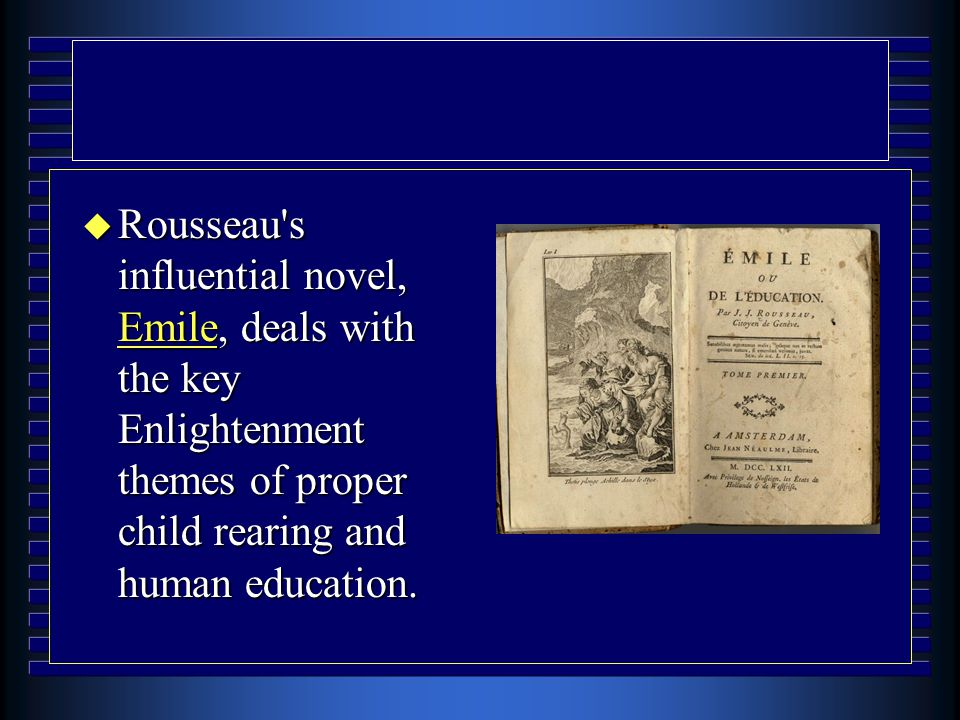 u Rousseau's influential novel, Emile, deals with the key Enlightenment themes of proper child rearing and human education.