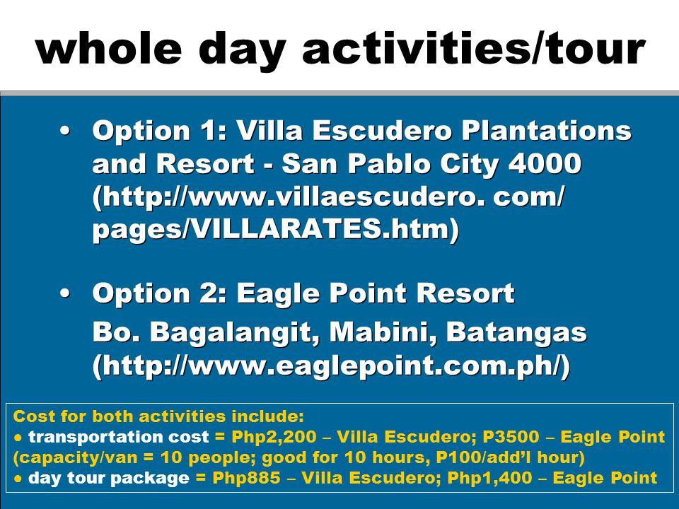 whole day activities/tour Option 1: Villa Escudero Plantations and Resort - San Pablo City 4000 (http://www.villaescudero. com/ pages/VILLARATES.htm)