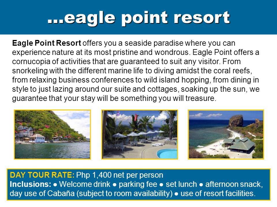Eagle Point Resort offers you a seaside paradise where you can experience nature at its most pristine and wondrous. Eagle Point offers a cornucopia of