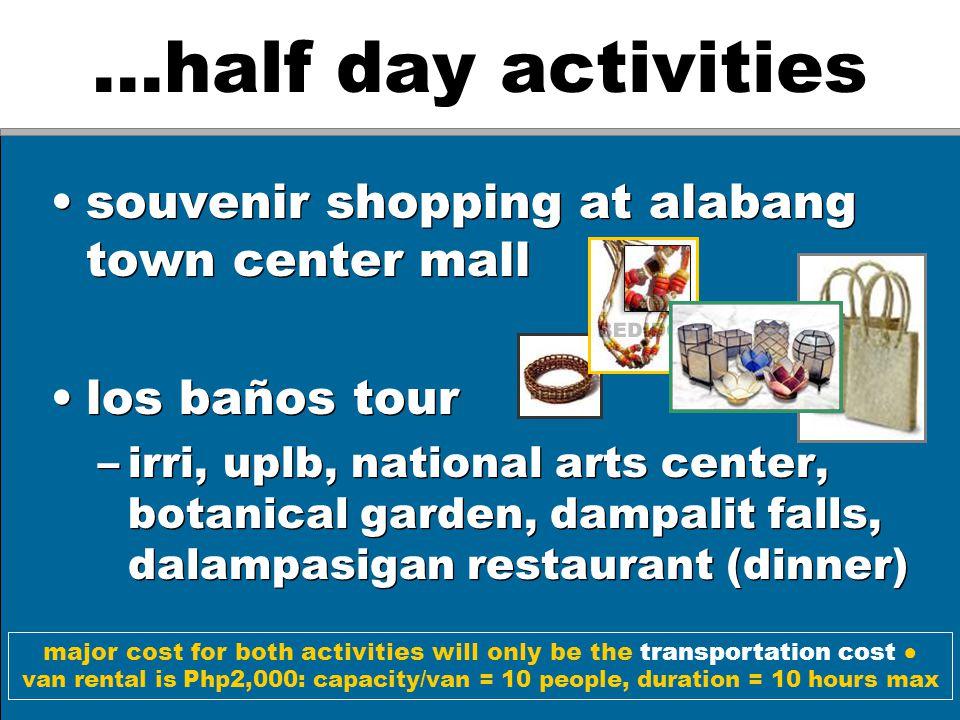…half day activities souvenir shopping at alabang town center mall los baños tour –irri, uplb, national arts center, botanical garden, dampalit falls,