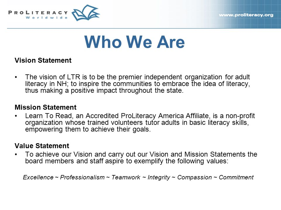 Who We Are Vision Statement The vision of LTR is to be the premier independent organization for adult literacy in NH; to inspire the communities to embrace the idea of literacy, thus making a positive impact throughout the state.