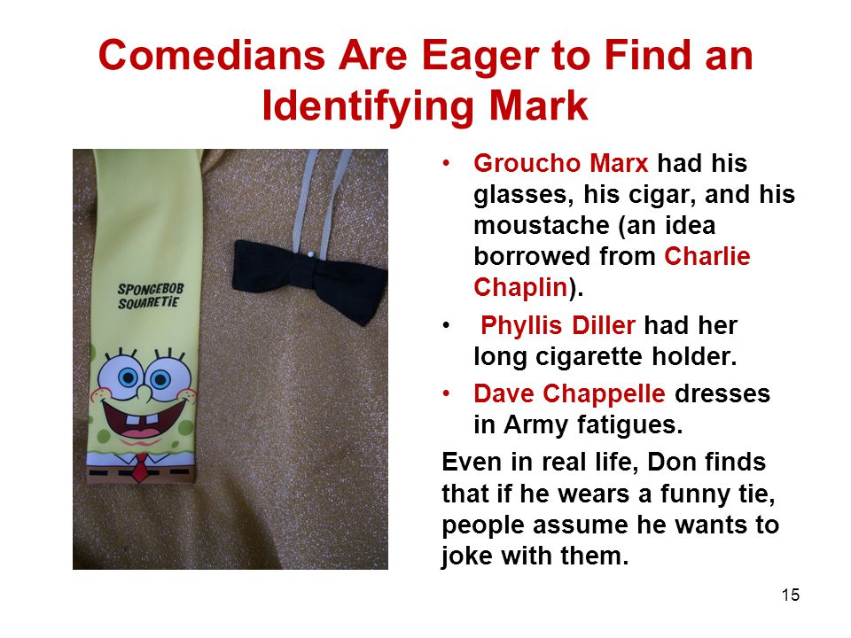Comedians Are Eager to Find an Identifying Mark Groucho Marx had his glasses, his cigar, and his moustache (an idea borrowed from Charlie Chaplin).