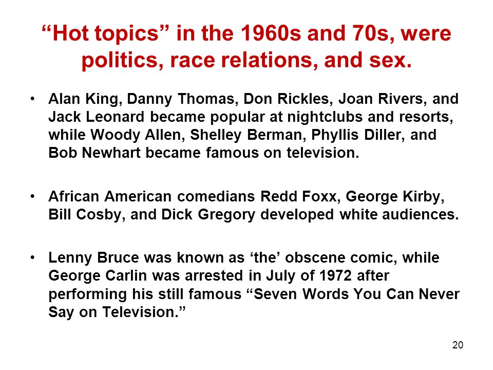 Hot topics in the 1960s and 70s, were politics, race relations, and sex.