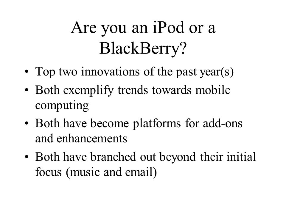 Are you an iPod or a BlackBerry.