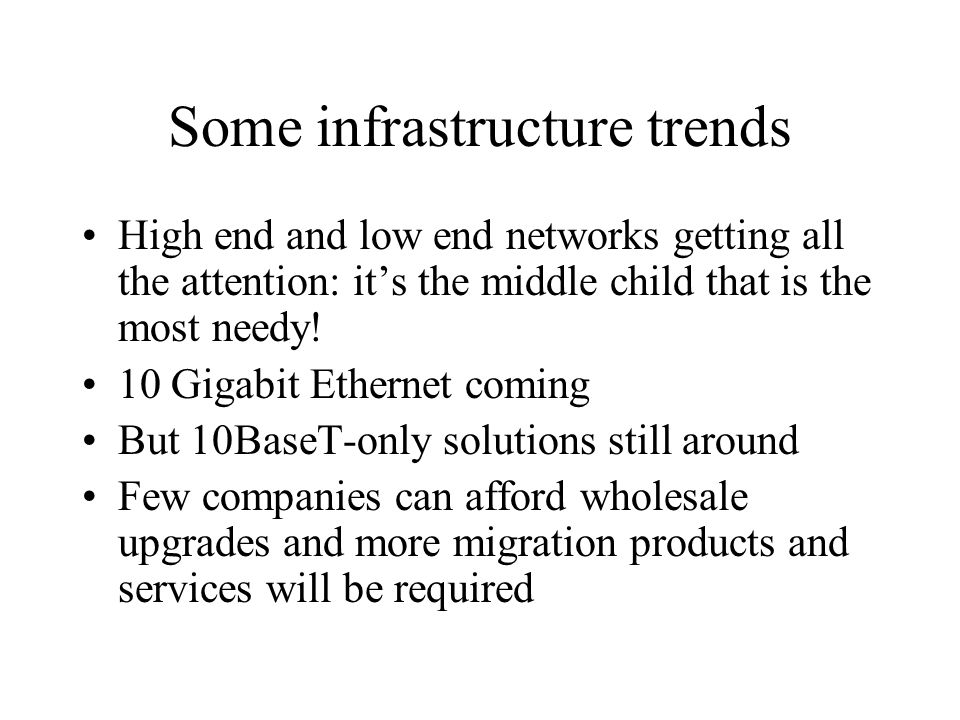 Some infrastructure trends High end and low end networks getting all the attention: it's the middle child that is the most needy.