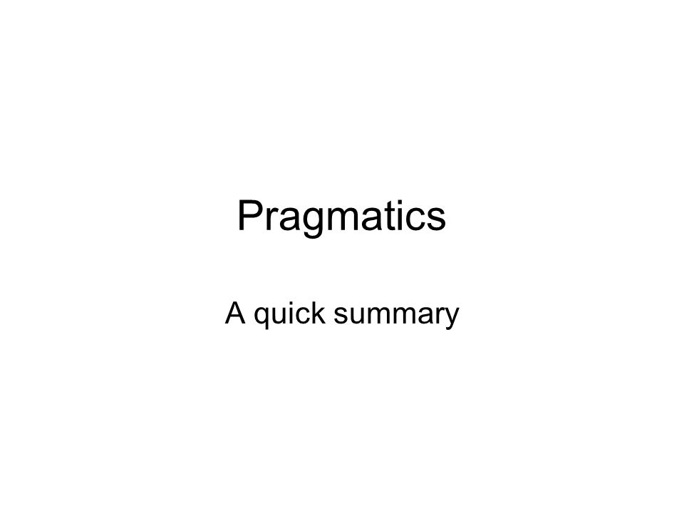 Pragmatics A quick summary